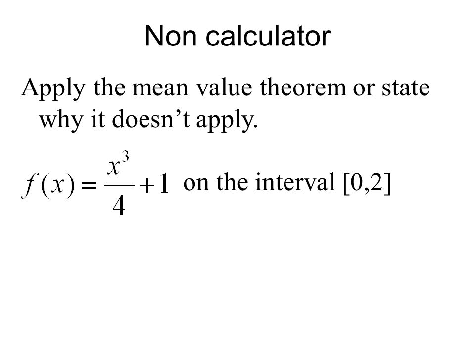 Non calculator Apply the mean value theorem or state why it doesn't apply. on the interval [0,2]
